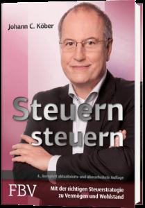 Steuern steuern - mit der richtigen Steuerstrategie zu Vermögen und Wohlstand | Johann C. Köber
